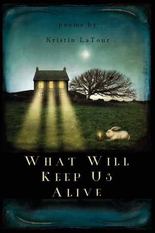 What Will Keep Us Alive by Kristin LaTour
